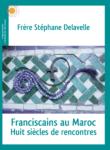 Franciscains au Maroc – Huit siècles de rencontres
