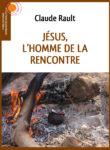Jésus, l'Homme de la rencontre – Claude Rault