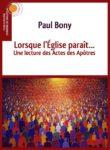 Lorsque l'Église paraît… Une lecture des Actes des Apôtres – Paul Bony